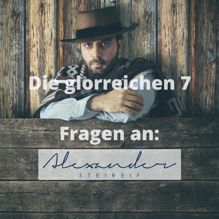 """""""Die glorreichen 7 Fragen an Alexander Steireif"""""""
